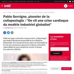 """Pablo Servigne, pionnier de la collapsologie : """"On vit une crise cardiaque du modèle industriel globalisé"""""""