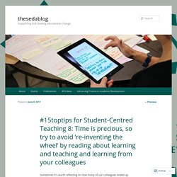 #15toptips for Student-Centred Teaching 8: Time is precious, so try to avoid 're-inventing the wheel' by reading about learning and teaching and learning from your colleagues