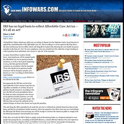» IRS has no legal basis to collect Affordable Care Act tax – It's all an act! Alex Jones