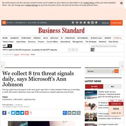We collect 8 trn threat signals daily, says Microsoft's Ann Johnson