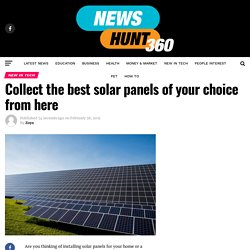 Collect the best solar panels of your choice from here