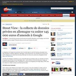 Street View : la collecte de données privées en allemagne va coûter 145 000 euros d'amende à Google