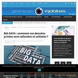 BIG DATA : comment vos données privées sont collectées et utilisées ? – Génération mobiles