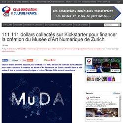 111 111 dollars collectés sur Kickstarter pour financer la création du Musée d'Art Numérique de Zurich