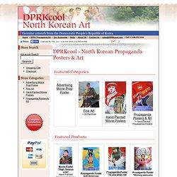 DPRKcool - North Korean (DPRK) Propaganda Posters, Artwork & Memorabilia