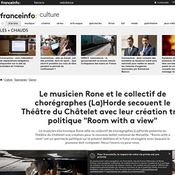 """Le musicien Rone et le collectif de chorégraphes (La)Horde secouent le Théâtre du Châtelet avec leur création très politique """"Room with a view"""""""