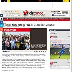 Un collectif de 300 m�decins s'oppose � la carri�re de Bois Blanc - Social