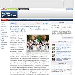 Le collectif des Mozabites d'Europe à Bernard-Henri Lévy : «Vous ne réussirez pas à nous manipuler !»