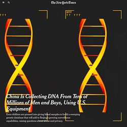 China Is Collecting DNA From Tens of Millions of Men and Boys, Using U.S. Equipment