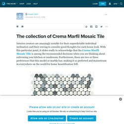 The collection of Crema Marfil Mosaic Tile