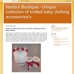 Nadia's Boutique - Unique collection of knitted baby clothing accessories's: Keep Your Baby Warm And Cute With A Beautiful Pair Of Baby Booties