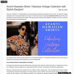 Avanti Hawaiian Shirts- Fabulous Vintage Collection with Stylish Designs! - Avantihawaiianshirt
