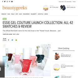 ESSIE GEL COUTURE LAUNCH COLLECTION: ALL 42 SWATCHES & REVIEW - Beautygeeks