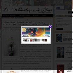 Interview d'Olivier Girard pour la collection Une heure-lumière au Bélial' (La Bibliothèque de Glow)