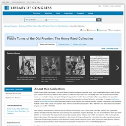 About this Collection - Fiddle Tunes of the Old Frontier: The Henry Reed Collection