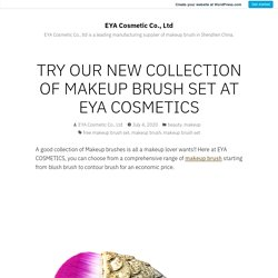 TRY OUR NEW COLLECTION OF MAKEUP BRUSH SET AT EYA COSMETICS – EYA Cosmetic Co., Ltd