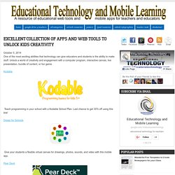 Excellent Collection of Apps and Web Tools to Unlock Kids Creativity