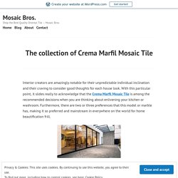The collection of Crema Marfil Mosaic Tile – Mosaic Bros.