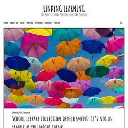 School library collection development: It's not as simple as you might think – Linking Learning