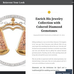 Enrich His Jewelry Collection with Colored Diamond Gemstones – Reinvent Your Look