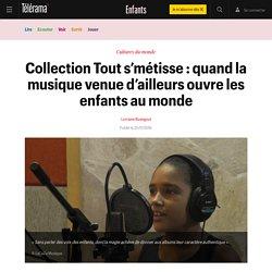 Collection Tout s'métisse : quand la musique venue d'ailleurs ouvre les enfants au monde - Enfants