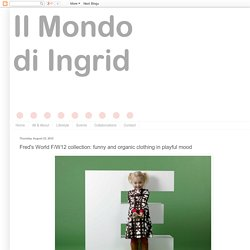 Il Mondo di Ingrid: Fred's World F/W12 collection: funny and organic clothing in playful mood