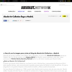 Absolut Art Collection llega a Madrid. « ABSOLUT Network: únete y participa en la red más creativa