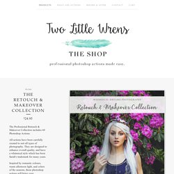 The Retouch & Makeover Collection / Two Little Wrens Photography Actions Shop