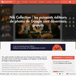 Nik Collection : les puissants éditeurs de photos de Google sont désormais gratuits - Tech