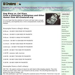 Dog Diary vs. Cat Diary: Humor Page: Archive of all-creatures.org and Veg-Christian,vegetarian, vegan, cruelty free, God, Jesus, Christ, Holy Spirit, Bible, extra Biblical, love, compassion, heart, heaven, hell, soul, animals, animal rights, people, - Stu