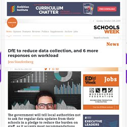 DfE to reduce data collection, and 6 more responses on workload
