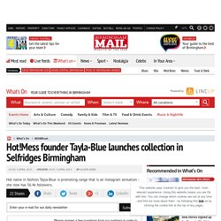 Hot!Mess founder Tayla-Blue launches collection in Selfridges Birmingham