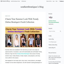 Charm Your Summer Look With Trendy Online Boutique's Fresh Collection