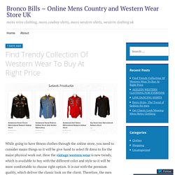 Find Trendy Collection Of Western Wear To Buy At Right Price – Bronco Bills – Online Mens Country and Western Wear Store UK