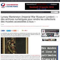 Lynsey Martenstyn (Imperial War Museum London) : « des archives numériques pour rendre les collections des musées accessibles à tous »