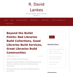 Beyond the Bullet Points: Bad Libraries Build Collections, Good Libraries Build Services, Great Libraries Build Communities