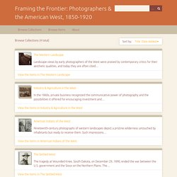 Browse Collections · Framing the Frontier: Photographers & the American West, 1850-1920