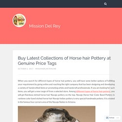 Buy Latest Collections of Horse hair Pottery at Genuine Price Tags – Mission Del Rey