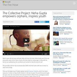 The Collective Project: Neha Gupta empowers orphans, inspires youth