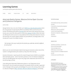 » Alternate Reality Games, Massive Online Open Courses and Collective Intelligence Learning Games