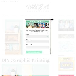 Wild Birds Collective » Blog lifestyle, décoration, diy, photographie, voyage, mode… » DIY : Graphic Painting