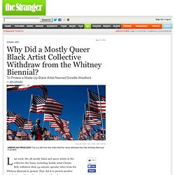 Why Did a Mostly Queer Black Artist Collective Withdraw from the Whitney Biennial? by Jen Graves - Seattle Visual Art