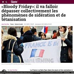 «Bloody Friday»: il va falloir dépasser collectivement les phénomènes de sidération et de tétanisation