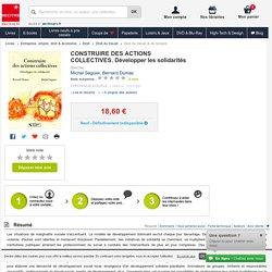 CONSTRUIRE DES ACTIONS COLLECTIVES. Développer.... Michel Seguier, Bernard Dumas - Decitre - 9782850082597