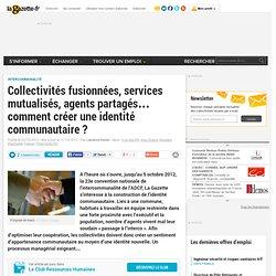 Collectivités fusionnées, services mutualisés, agents partagés… comment créer une identité communautaire ?