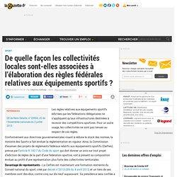 De quelle façon les collectivités locales sont-elles associées à l'élaboration des règles fédérales relatives aux équipements sportifs ?