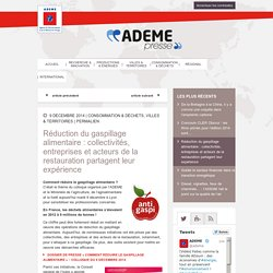 ADEME 09/12/14 Réduction du gaspillage alimentaire : collectivités, entreprises et acteurs de la restauration partagent leur expérience Dossier de presse « Comment réduire le gaspillage alimentaire » – colloque du 9 décembre 2014