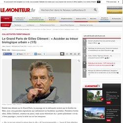 Le Grand Paris de Gilles Clément : « Accéder au trésor biologique urbain » (1/5) - Collectivités territoriales