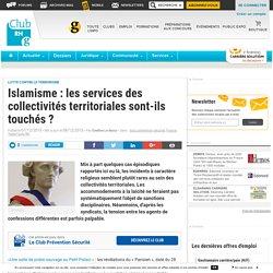 Islamisme : les services des collectivités territoriales sont-ils touchés ? - Club RH