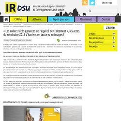 """""""Les collectivités garantes de l'égalité de traitement"""", les actes du séminaire 2012 d'Amiens en texte et en images ! - IRDSU"""